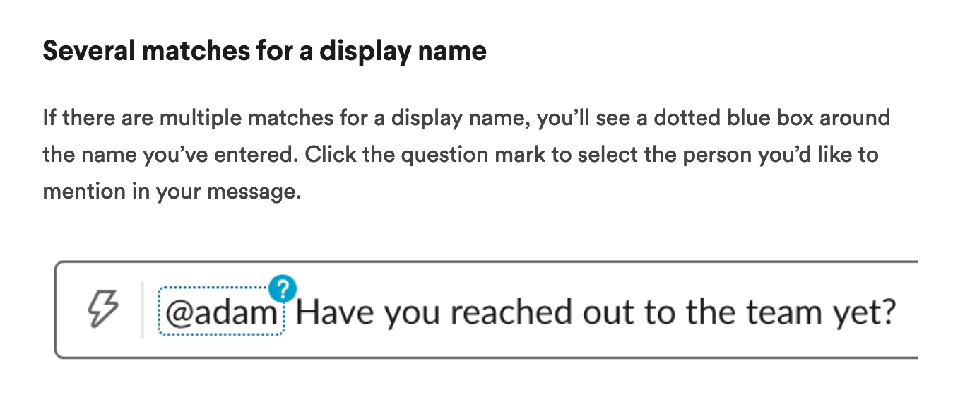 "a screenshot of slack docs reading ""If there are multiple matches for a display name, you'll see a dotted blue box around the name you've entered. Click the question mark to select the person you'd like to mention in your message."""