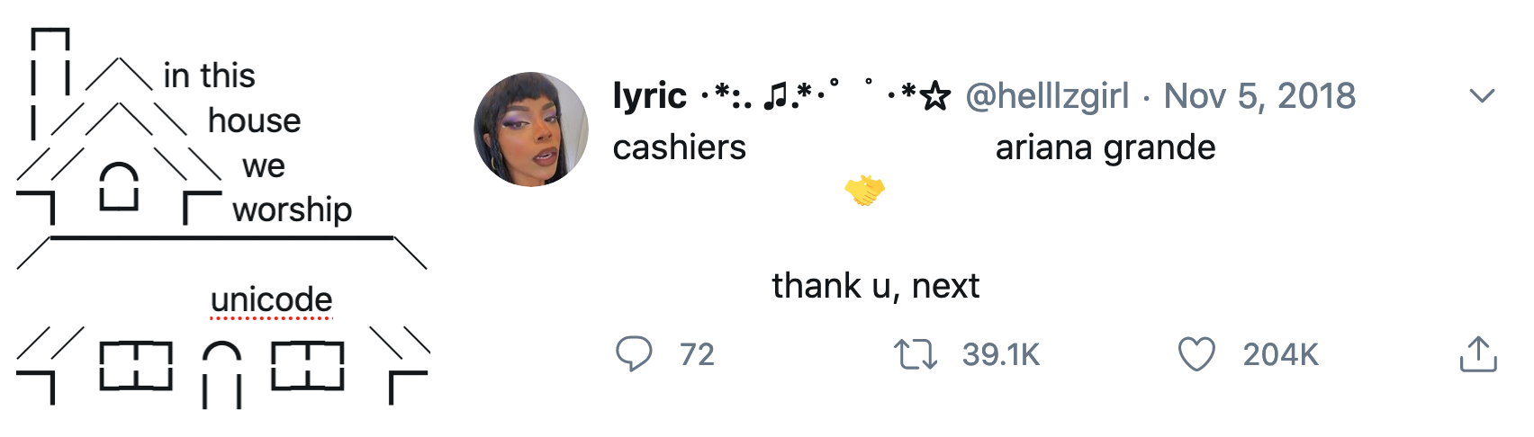 "two screenshots, one of a unicode house reading ""in this house we worship unicode"" and another with a tweet from @helllzgirl that say ""cashiers 🤝 ariana grande ... thank u, next"""